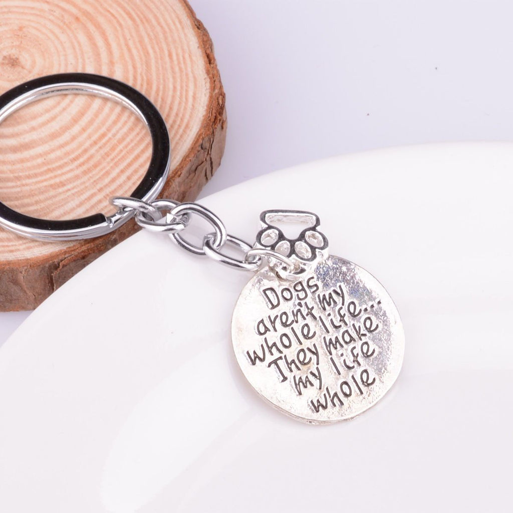 """Dogs Aren't My Whole Life, They Make My Life Whole"" Keychain"