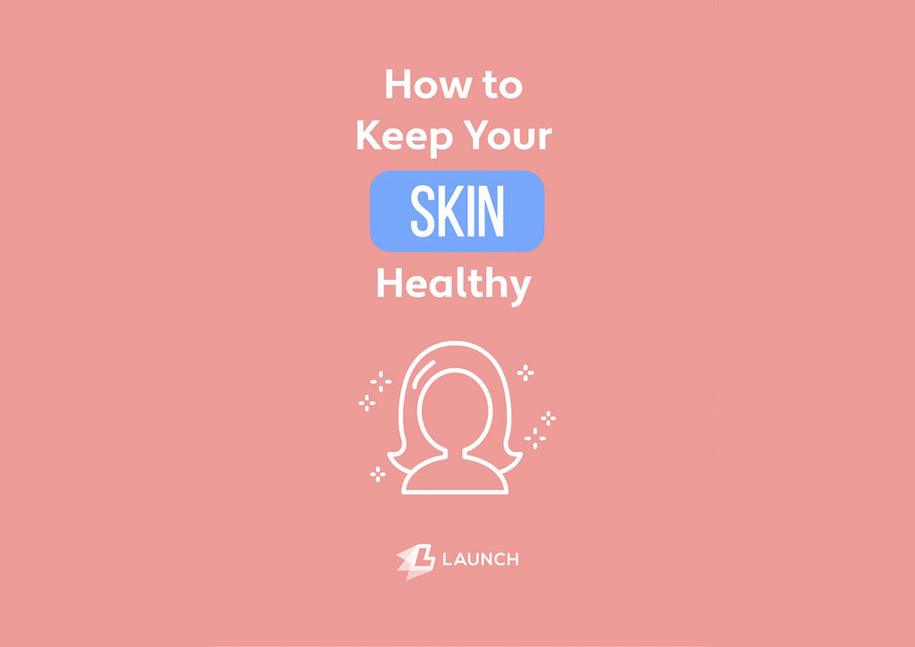 HOW TO KEEP YOUR SKIN HEALTHY