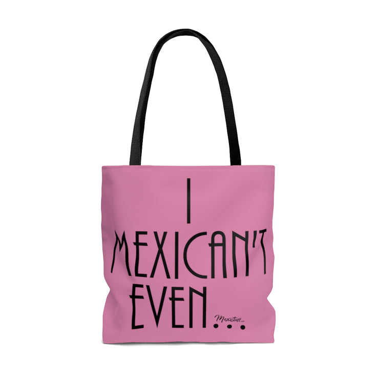 I Mexican´t Even Tote Bag
