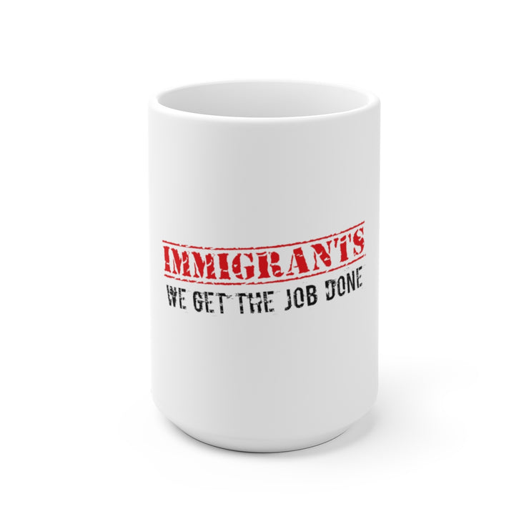 Immigrants We Get The Job Done Mug