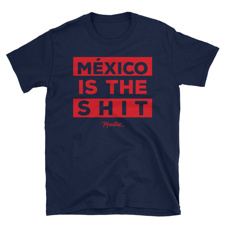 Mexico Is The Shit Unisex Tee