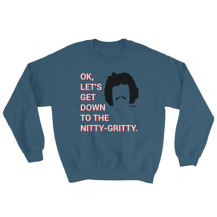 Down To The Nitty Gritty Unisex Sweatshirt