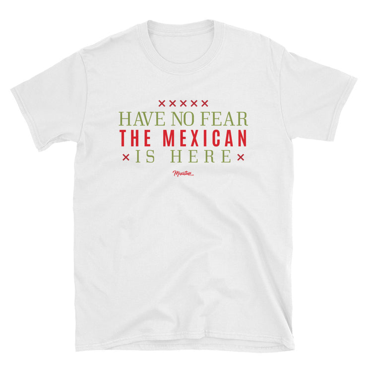 Have No Fear The Mexican Is Here Unisex Tee