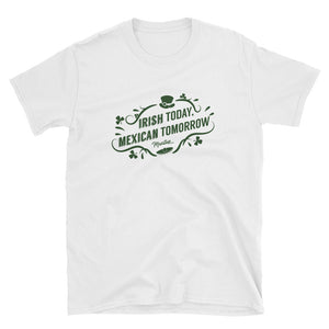 Irish Today Mexican Tomorrow Unisex Tee