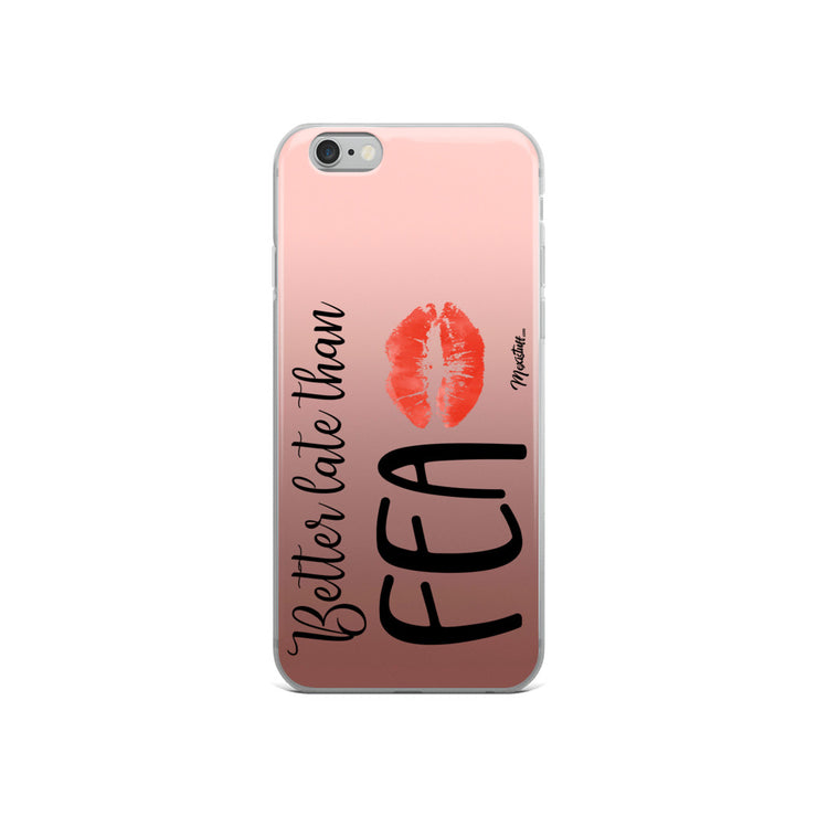 Better Late Than Fea iPhone Case