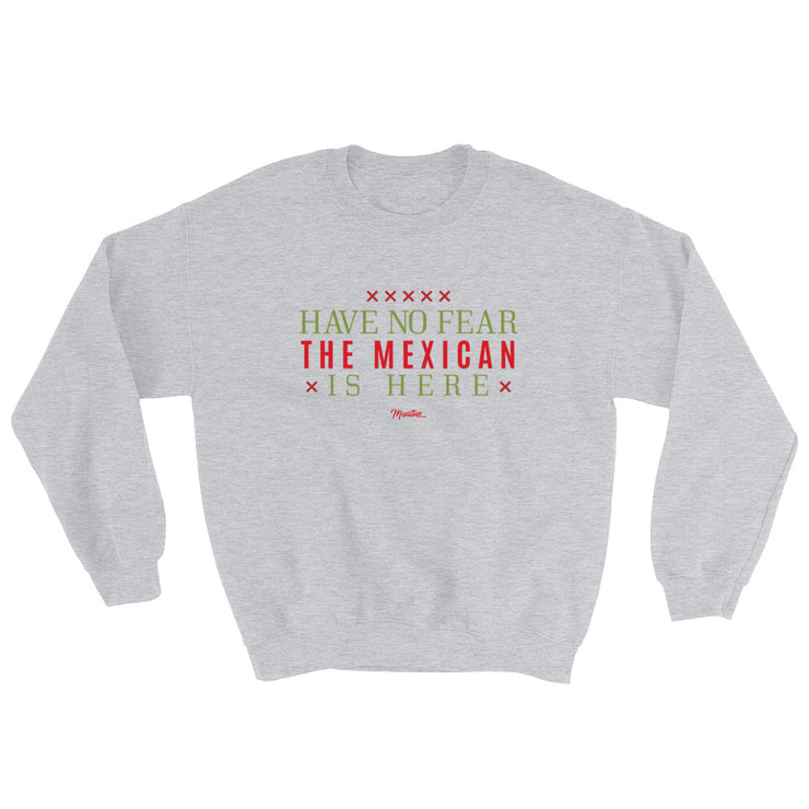 Have No Fear The Mexican Is Here Unisex Sweatshirt