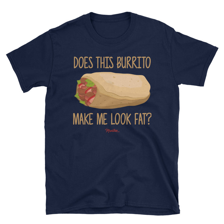 Does This Burrito Make Me Look Fat? Unisex Tee