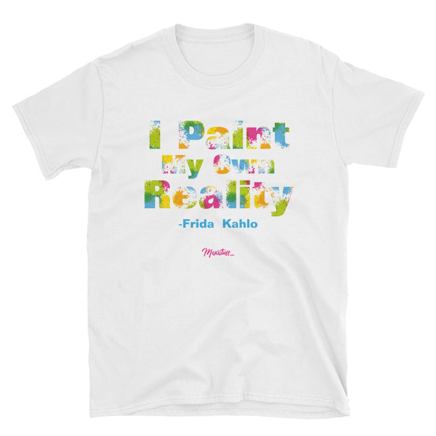 I Paint My Own Reality Unisex Tee