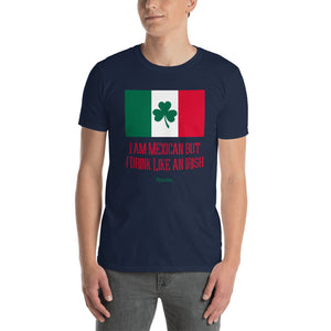 I Am Mexican But I Drink Like An Irish Unisex Tee