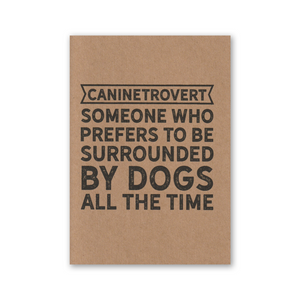 """Caninetrovert Someone Who Prefers to be Surrounded by Dogs All The Time"" Kraft Recycled Greeting Card"