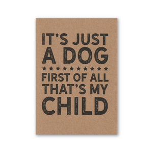 """It's Just a Dog First of All That's My Child"" Kraft Recycled Greeting Card"