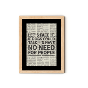 """Let's Face it, if Dogs Could Talk, I'd Have No Need for People"" Dictionary Art Print With Mount"