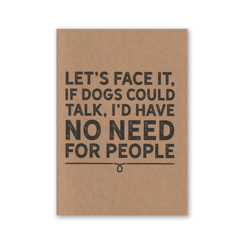 """Let's Face it, if Dogs Could Talk, I'd Have No Need for People"" Kraft Recycled Greeting Card"