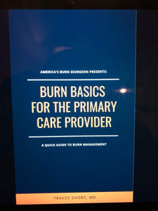 Burn Basics for the Primary Care Provider (an E-book) by America's Burn Surgeon, Dr. Tracee