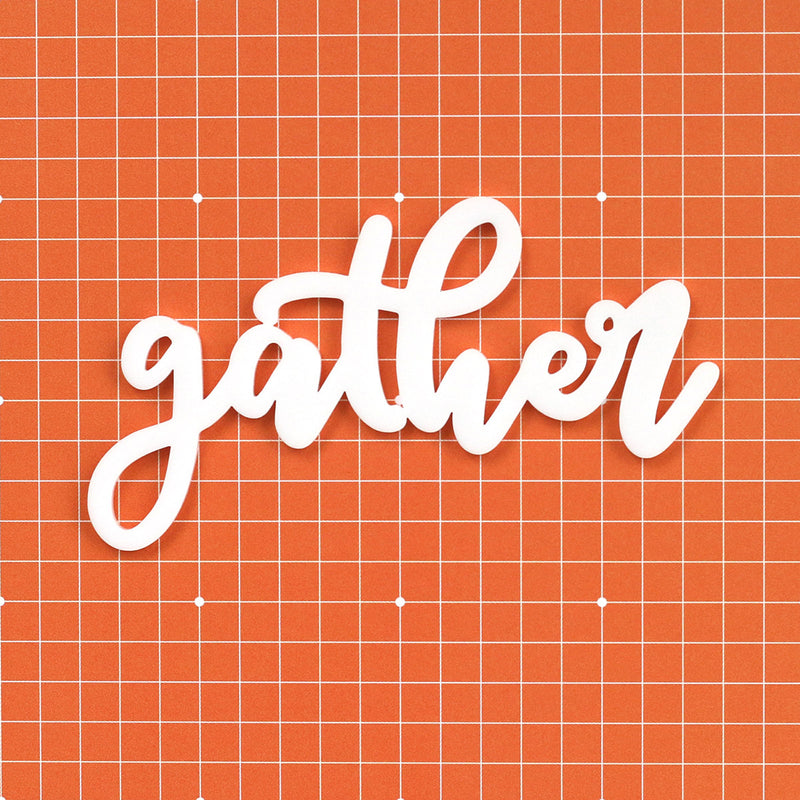 Gather Acrylic