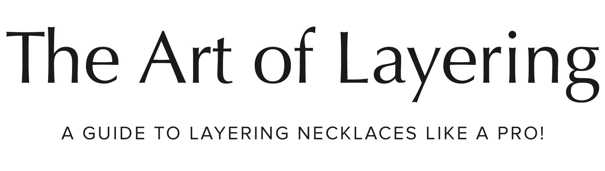 The Art of Layering: A Guide to Layering Necklaces Like a Pro