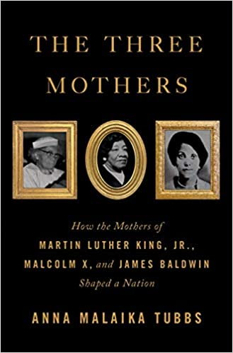 The Three Mothers: How the Mothers of Martin Luther King, Jr., Malcolm X, and James Baldwin Shaped a Nation