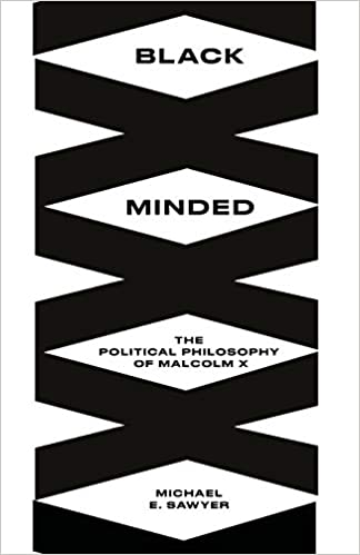 Black Minded: The Political Philosophy of Malcolm X (Black Critique)