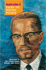 Malcolm X Talks to Young People: Speeches in the United States, Britain, and Africa