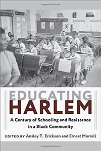 Educating Harlem: A Century of Schooling and Resistance in a Black Community