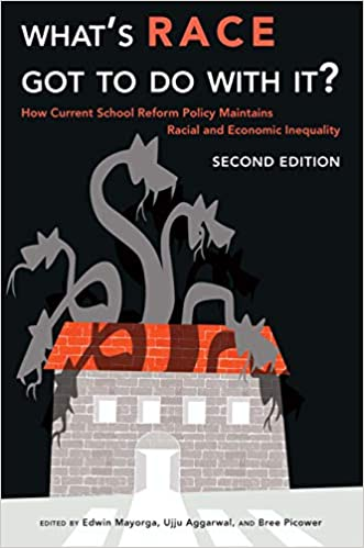 What's Race Got To Do With It?: How Current School Reform Policy Maintains Racial and Economic Inequality, Second Edition