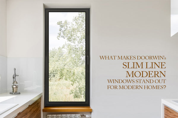 What Makes Doorwin's Slim Line Modern Windows Stand Out For Modern Homes?