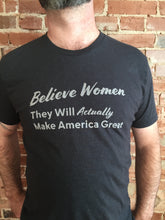 Load image into Gallery viewer, Believe Women They Will Actually Make America Great