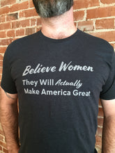 "Load image into Gallery viewer, Buy a Men's Shirt for a Politician ""Believe Women. They Will Actually Make America Great"""