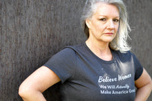 Load image into Gallery viewer, Believe women we will actually make America great Tshirt