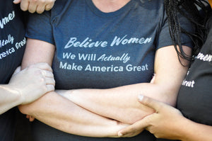 "Buy a Women's Shirt for a Politician ""Believe Women. We Will Actually Make America Great"""