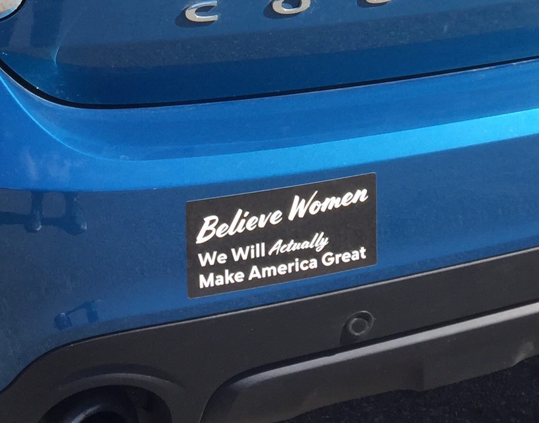 Believe Women We Will Actually Make America Great bumper sticker