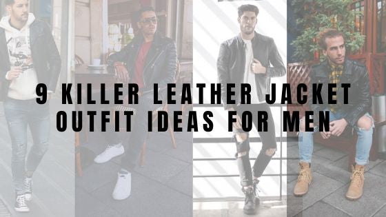 9 Killer Leather Jacket Outfit Ideas for Men