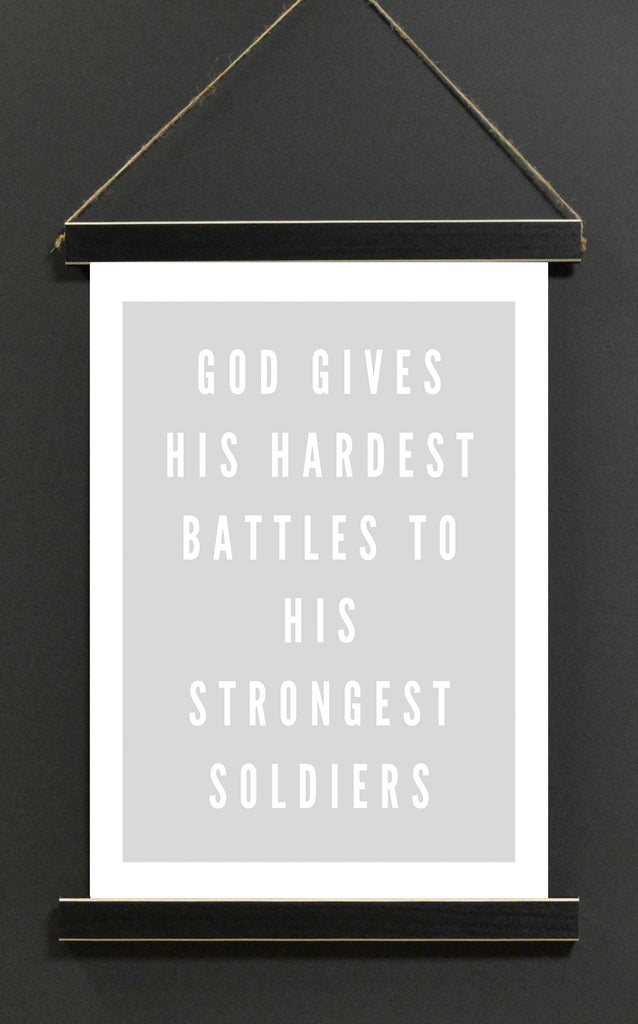 God Gives His Hardest Battles to His Strongest Soldiers