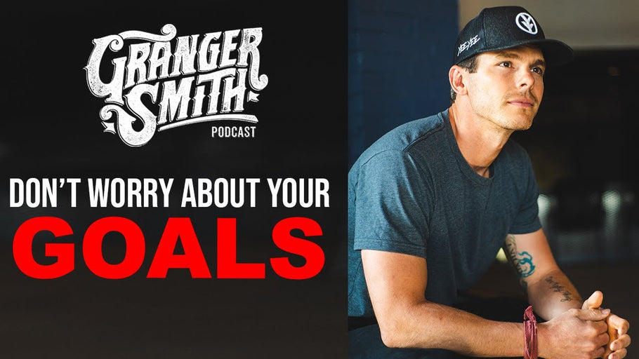 "GRANGER SMITH PODCAST: ""Goals = lost. Why it DOESN'T matter..."""