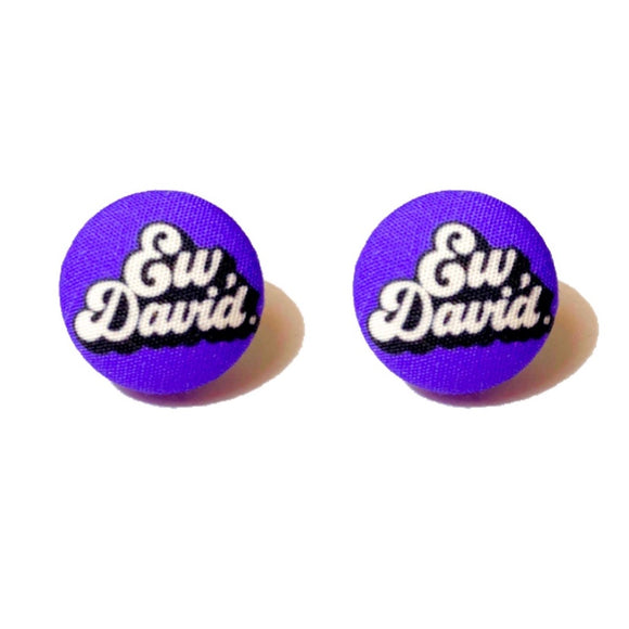 Ew, David! Schitt's Creek Inspired Fabric Button Earrings