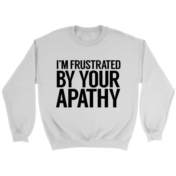 Frustrated By Your Apathy Crewneck Sweatshirt