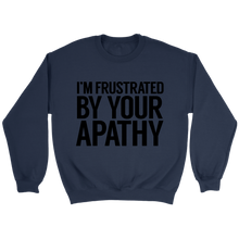 Load image into Gallery viewer, Frustrated By Your Apathy Crewneck Sweatshirt