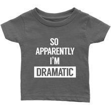 Load image into Gallery viewer, I'm Dramatic Infant T-Shirt