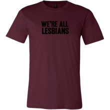 Load image into Gallery viewer, We're All Lesbians T-Shirt