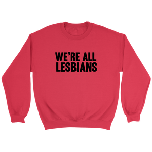 We're All Lesbians Crewneck Sweatshirt