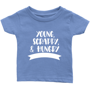 Young, Scrappy, Hungry Infant T-Shirt