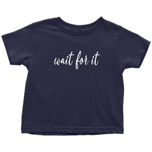 Wait For It Toddler T-Shirt