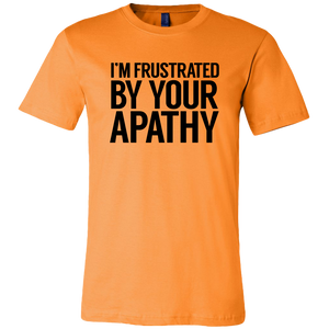 Frustrated By Your Apathy T-Shirt