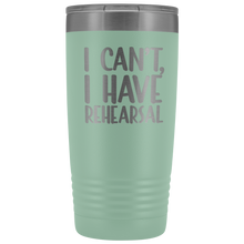 Load image into Gallery viewer, I Have Rehearsal 20oz Tumbler