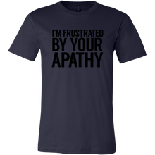 Load image into Gallery viewer, Frustrated By Your Apathy T-Shirt
