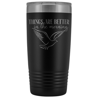 Things are Better in the Morning 20oz Tumbler