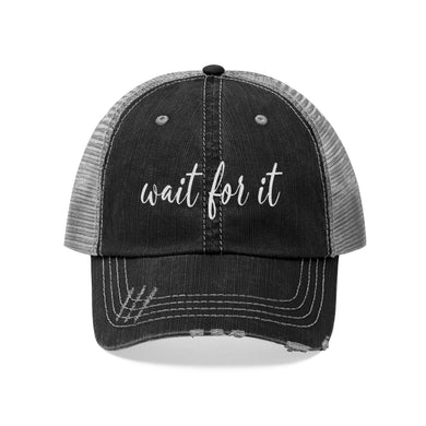 Wait For It Unisex Trucker Hat
