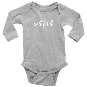 Wait For It Long Sleeved Infant Bodysuit