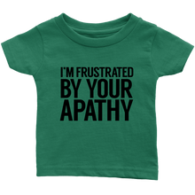 Load image into Gallery viewer, Frustrated By Your Apathy Infant T-Shirt