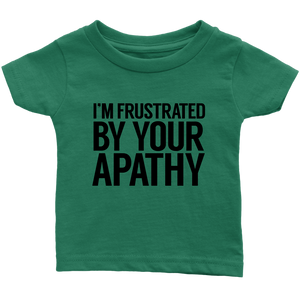 Frustrated By Your Apathy Infant T-Shirt